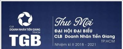 THƯ MỜI THAM DỰ - ĐẠI HỘI ĐẠI BIỂU CLB DOANH NHÂNTIỀN GIANG TẠI TP.HCM (TGB) NHIỆM KỲ II (2018-2021)